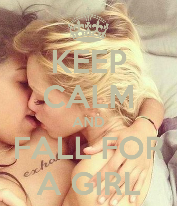 KEEP CALM AND FALL FOR A GIRL