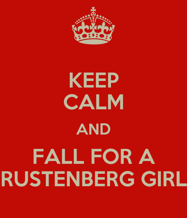KEEP CALM AND FALL FOR A RUSTENBERG GIRL