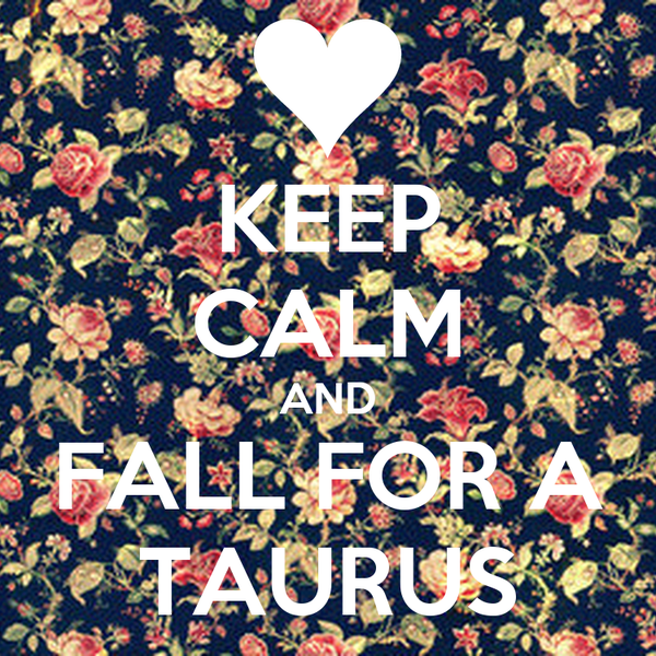 KEEP CALM AND FALL FOR A TAURUS