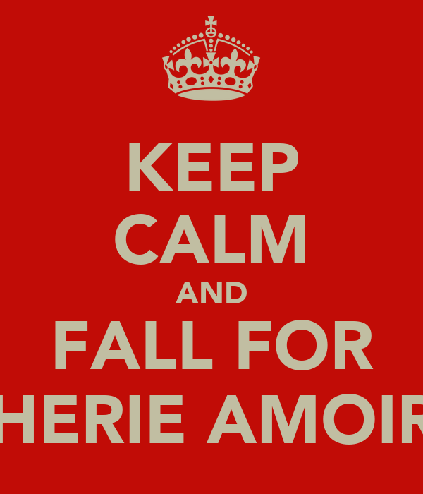 KEEP CALM AND FALL FOR CHERIE AMOIRE