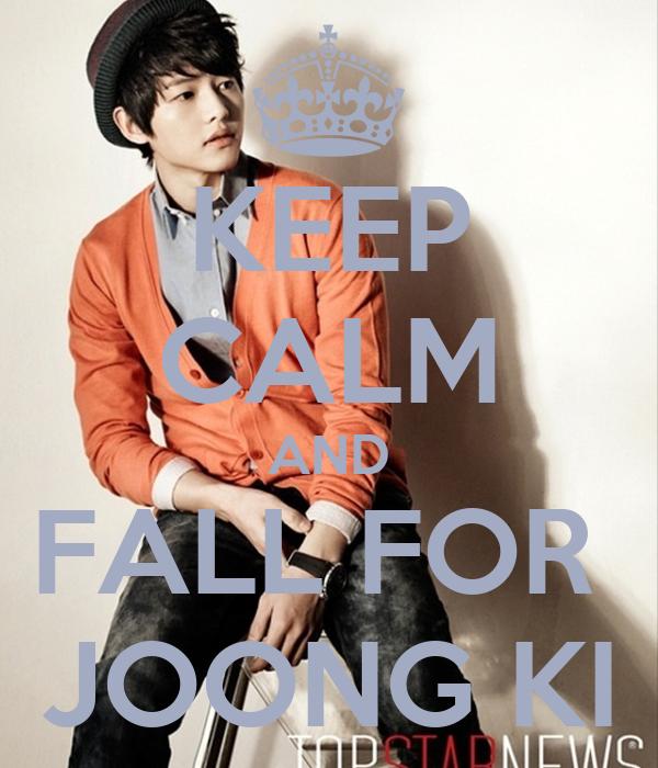 KEEP CALM AND FALL FOR  JOONG KI