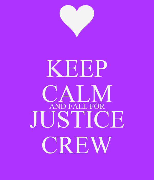 KEEP CALM AND FALL FOR JUSTICE CREW
