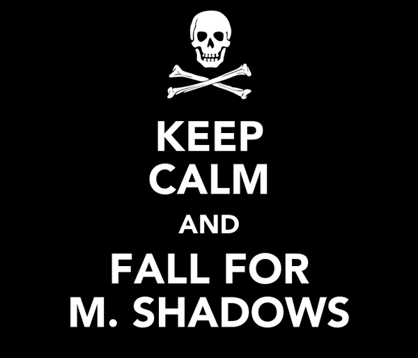 KEEP CALM AND FALL FOR M. SHADOWS