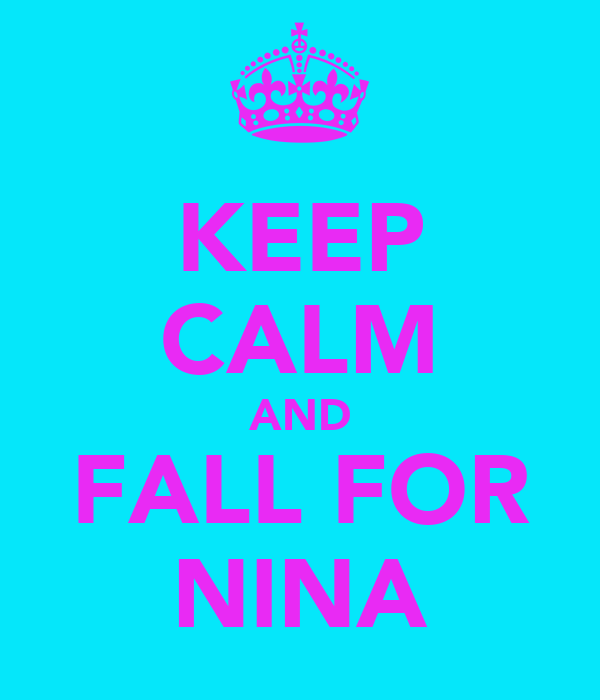 KEEP CALM AND FALL FOR NINA