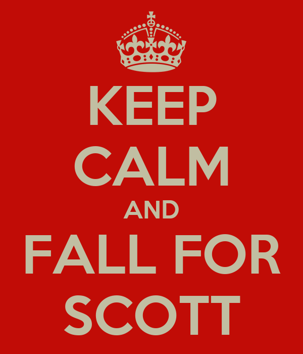 KEEP CALM AND FALL FOR SCOTT