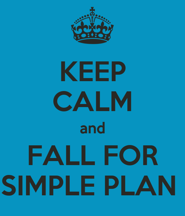 KEEP CALM and FALL FOR SIMPLE PLAN