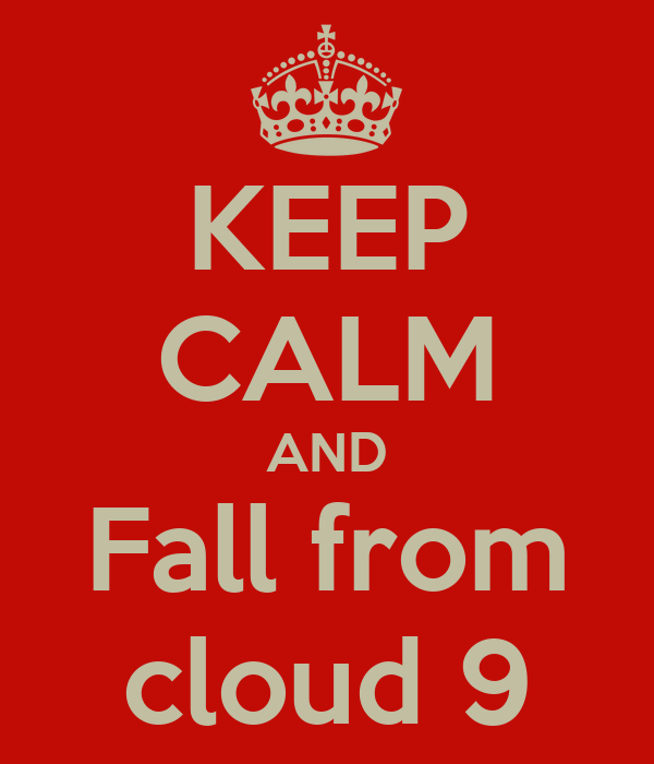 KEEP CALM AND Fall from cloud 9