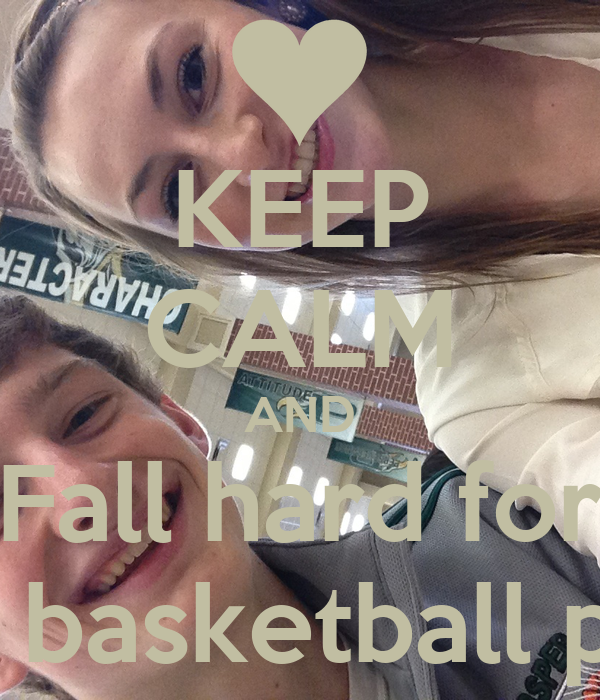 KEEP CALM AND Fall hard for A tall basketball player