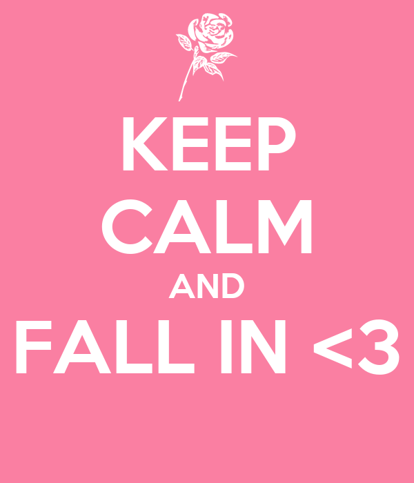 KEEP CALM AND FALL IN <3