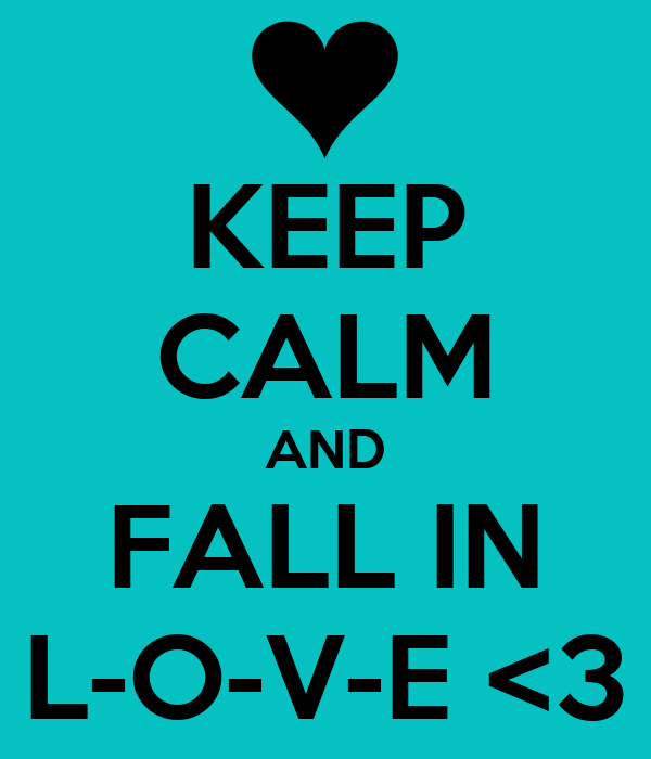 KEEP CALM AND FALL IN L-O-V-E <3