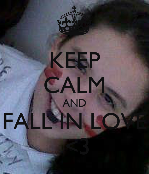 KEEP CALM AND FALL IN LOVE  <3