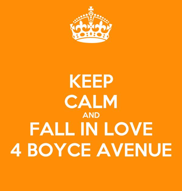 KEEP CALM AND FALL IN LOVE 4 BOYCE AVENUE