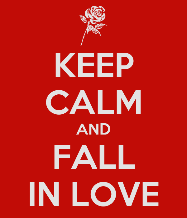 KEEP CALM AND FALL IN LOVE