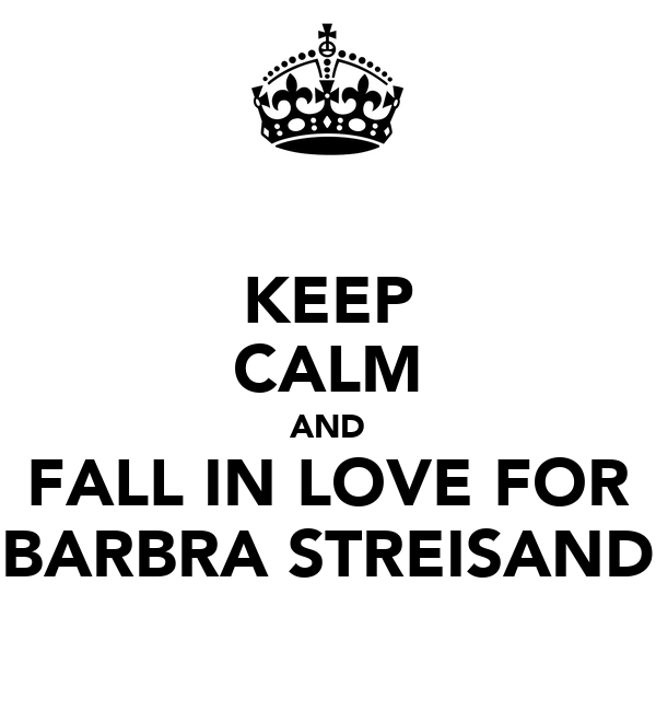 KEEP CALM AND FALL IN LOVE FOR BARBRA STREISAND
