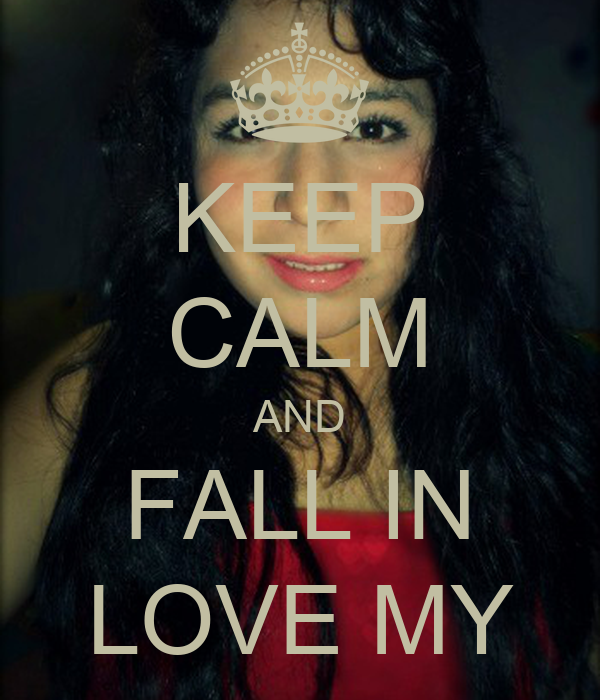 KEEP CALM AND FALL IN LOVE MY