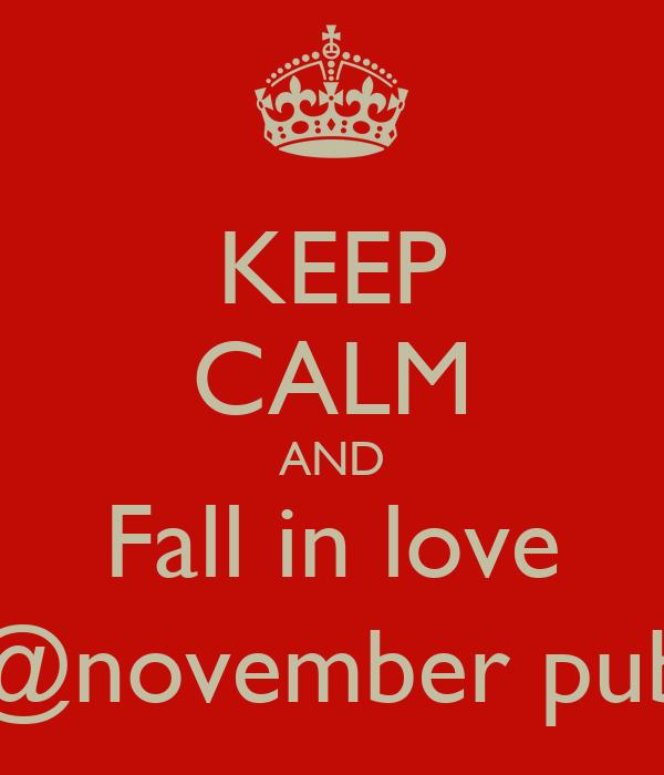 KEEP CALM AND Fall in love @november pub
