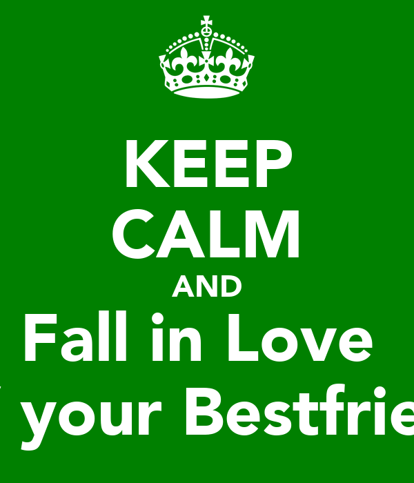 KEEP CALM AND Fall in Love  W/ your Bestfriend