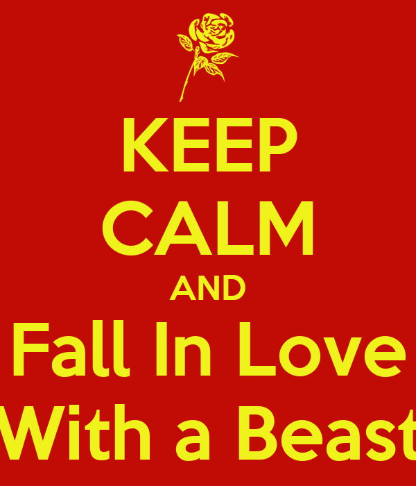 KEEP CALM AND Fall In Love With a Beast