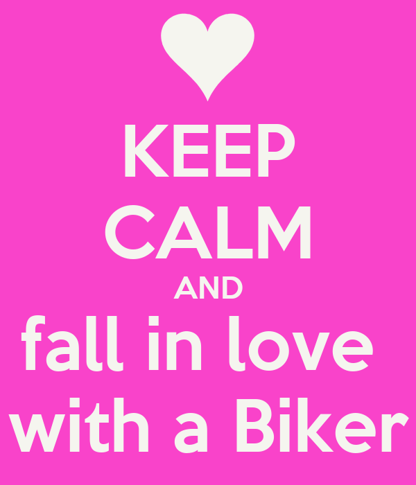 KEEP CALM AND fall in love  with a Biker