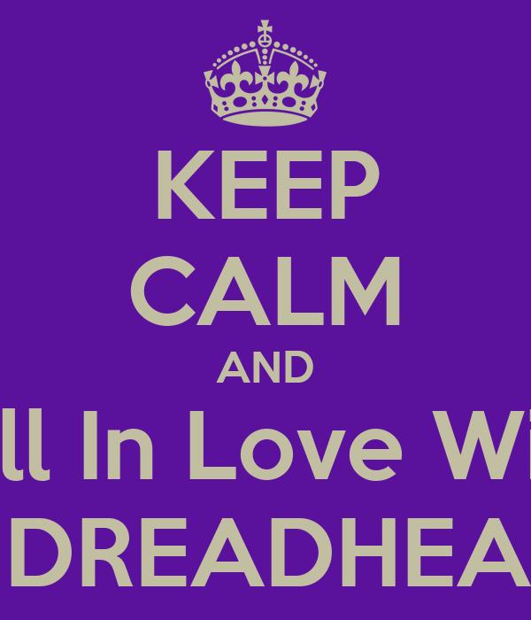 KEEP CALM AND Fall In Love With A DREADHEAD