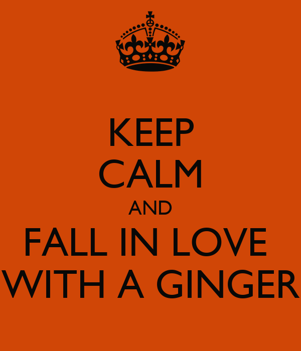 KEEP CALM AND FALL IN LOVE  WITH A GINGER