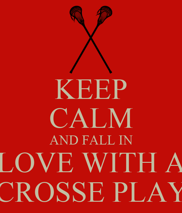 KEEP CALM AND FALL IN LOVE WITH A LACROSSE PLAYER