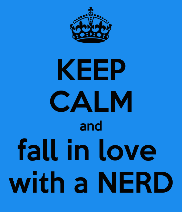 KEEP CALM and fall in love  with a NERD