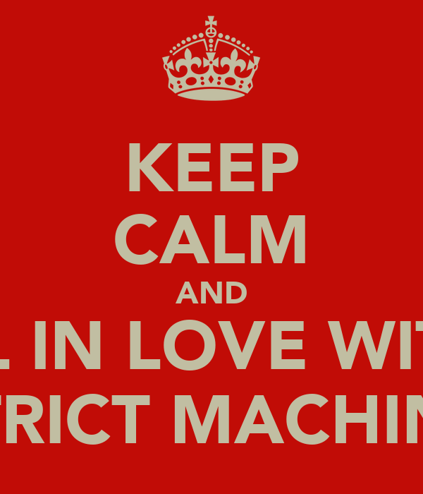 KEEP CALM AND FALL IN LOVE WITH A STRICT MACHINE