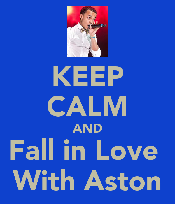 KEEP CALM AND Fall in Love  With Aston