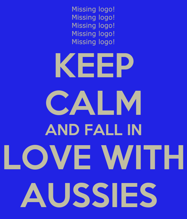 KEEP CALM AND FALL IN LOVE WITH AUSSIES