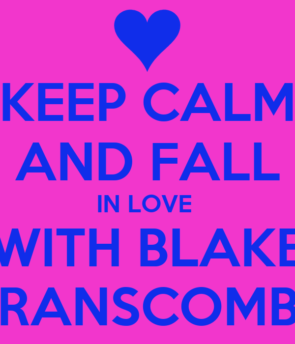 KEEP CALM AND FALL IN LOVE  WITH BLAKE BRANSCOMBE