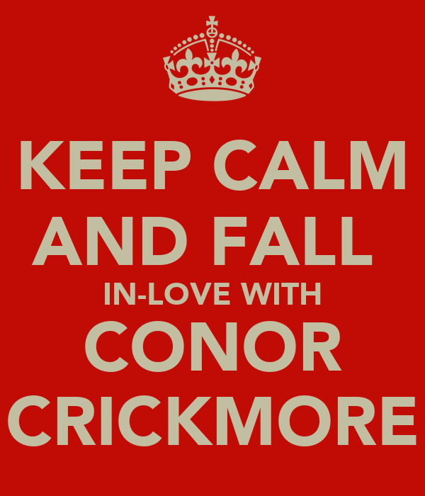 KEEP CALM AND FALL  IN-LOVE WITH CONOR CRICKMORE