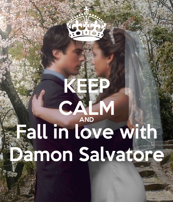 KEEP CALM AND Fall in love with Damon Salvatore