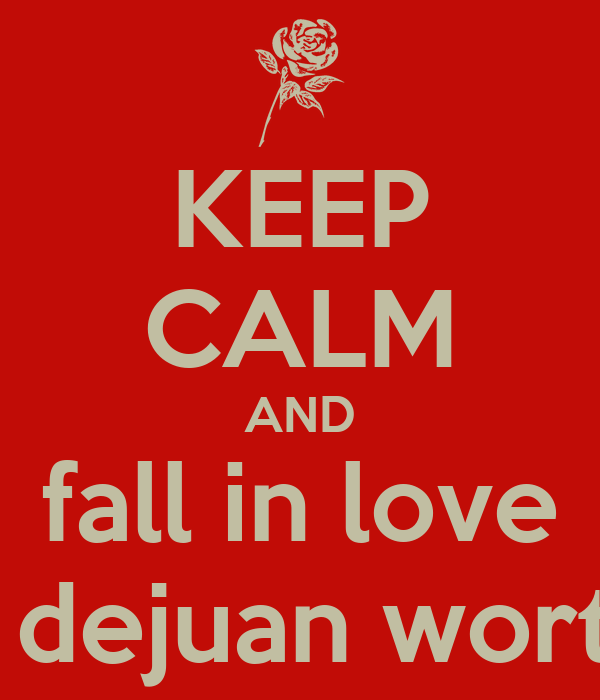 KEEP CALM AND fall in love with dejuan wortham