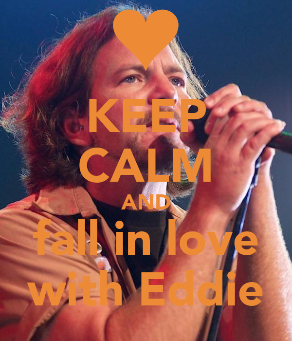 KEEP CALM AND fall in love with Eddie