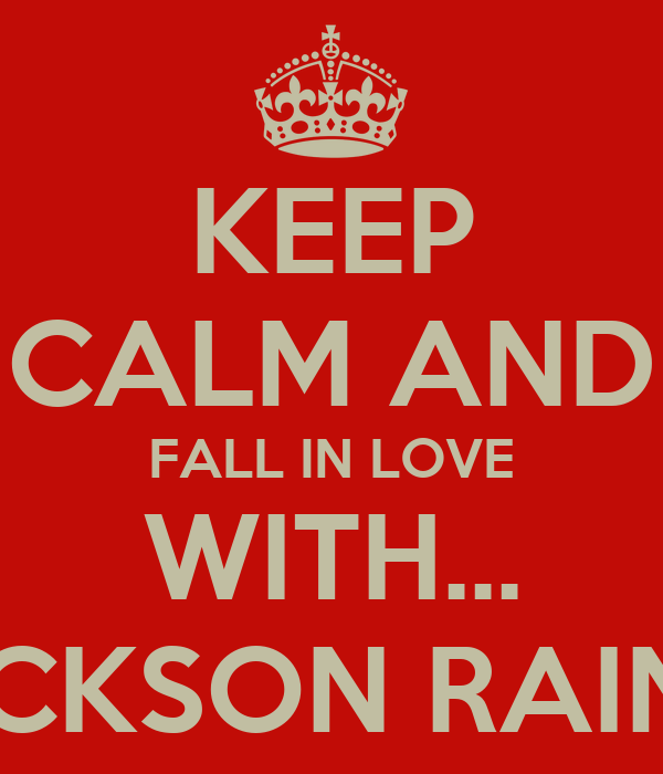KEEP CALM AND FALL IN LOVE WITH... JACKSON RAINES