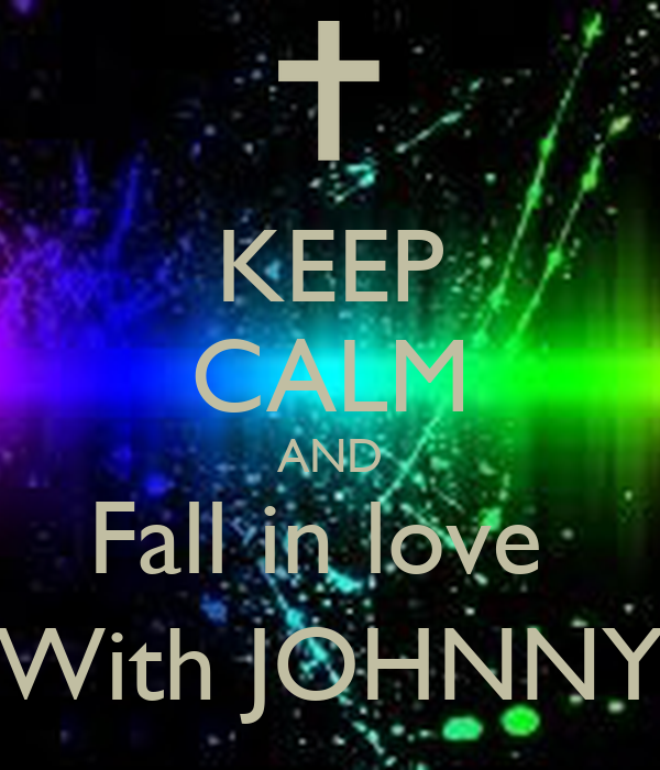 KEEP CALM AND Fall in love  With JOHNNY