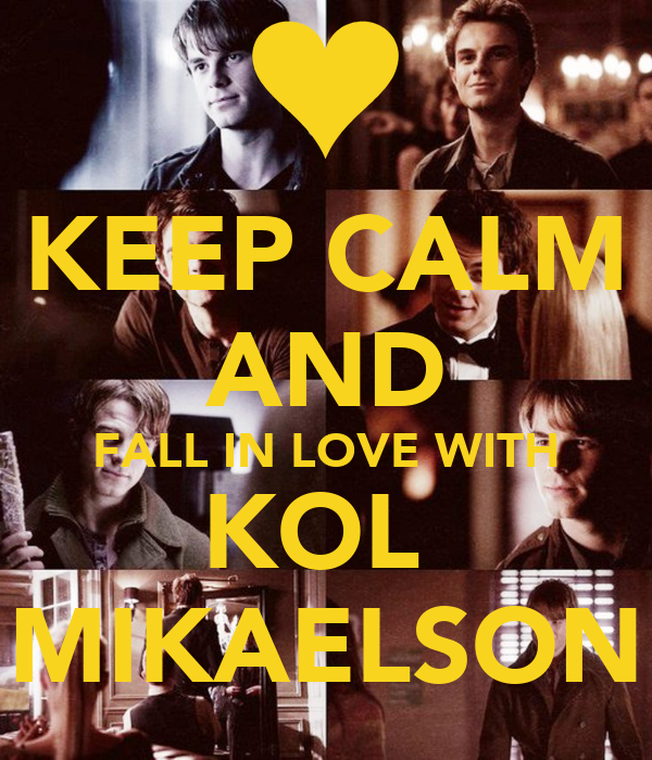 KEEP CALM AND FALL IN LOVE WITH KOL  MIKAELSON