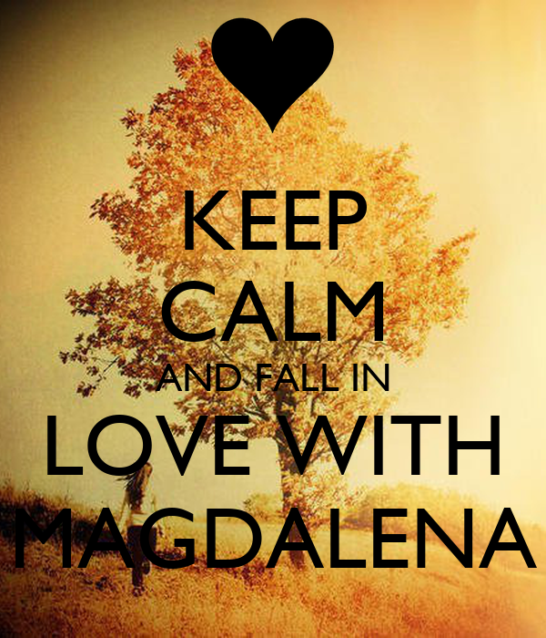 KEEP CALM AND FALL IN LOVE WITH MAGDALENA
