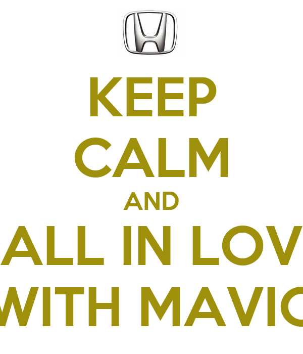 KEEP CALM AND FALL IN LOVE WITH MAVIC