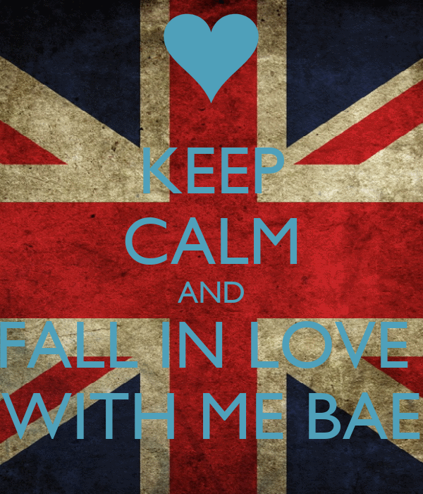 KEEP CALM AND FALL IN LOVE  WITH ME BAE