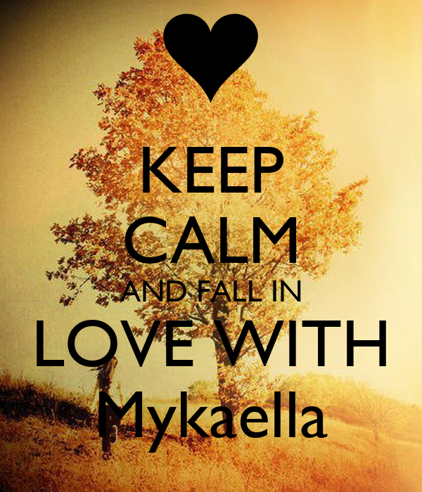 KEEP CALM AND FALL IN LOVE WITH Mykaella