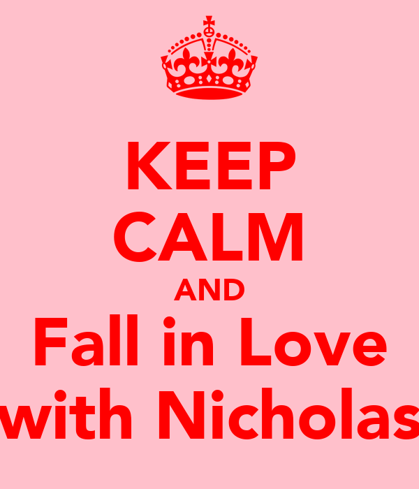 KEEP CALM AND Fall in Love with Nicholas