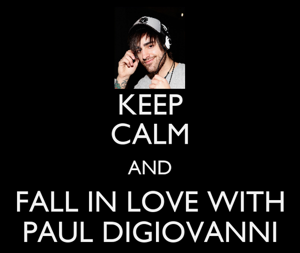 KEEP CALM AND FALL IN LOVE WITH PAUL DIGIOVANNI