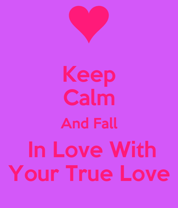 Keep Calm And Fall  In Love With Your True Love