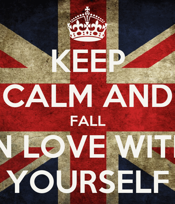 KEEP CALM AND FALL  IN LOVE WITH  YOURSELF