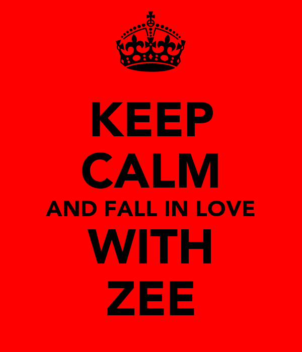 KEEP CALM AND FALL IN LOVE WITH ZEE
