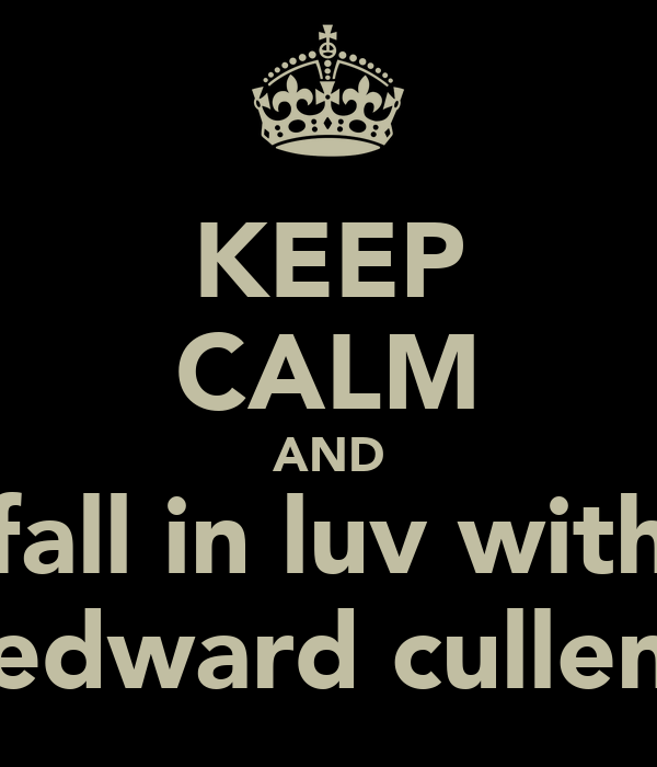 KEEP CALM AND fall in luv with edward cullen