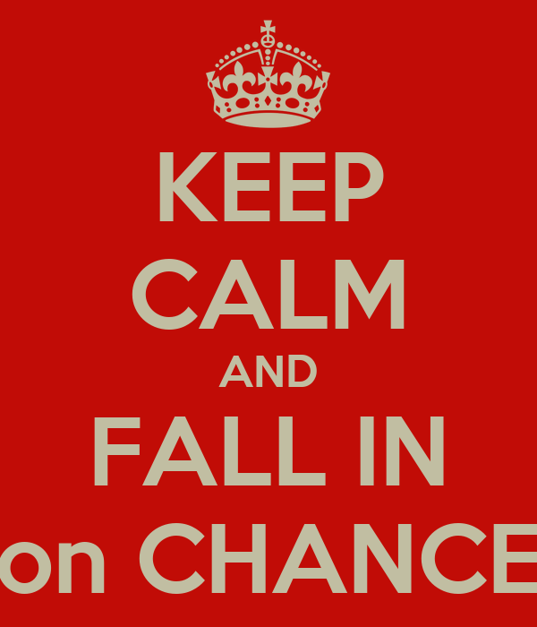 KEEP CALM AND FALL IN on CHANCE