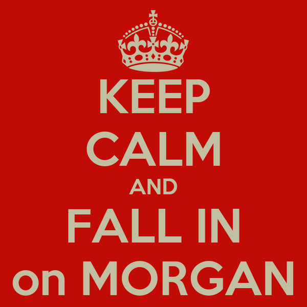 KEEP CALM AND FALL IN on MORGAN
